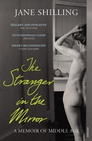 The Stranger in the Mirror - A Memoir of Middle Age ebook by Jane Shilling