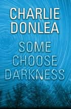 Some Choose Darkness ebook by Charlie Donlea