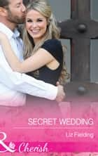 Secret Wedding (Mills & Boon Cherish) 電子書籍 by Liz Fielding