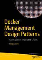 Docker Management Design Patterns - Swarm Mode on Amazon Web Services ebook by Deepak Vohra