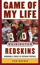 Game of My Life Washington Redskins - Memorable Stories of Redskins Football ebook by Tom Mackie