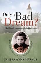 Only a Bad Dream? - Childhood Memories of the Holocaust ebook by