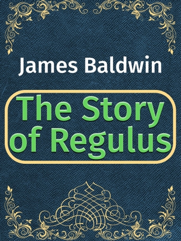 The Story of Regulus ebook by James Baldwin