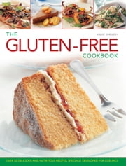 The Gluten-free Cookbook - Over 50 Delicious and Nutritious Recipes, Specially Developed for Coeliacs ebook by Anne Sheasby