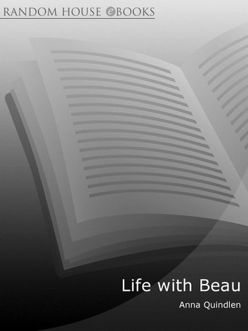 Life with Beau - A Tale of a Dog and His Family ebook by Anna Quindlen