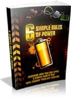 6 Simple Rules Of Power ebook by Anonymous