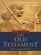 Old Testament: Text and Context, The ebook by Victor H. Matthews,James C. Moyer