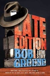 Late Edition - A Love Story ebook by Bob Greene