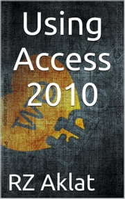 Using Access 2010 ebook by RZ Aklat