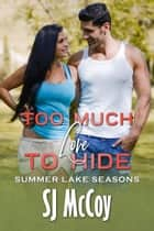 Too Much Love to Hide ebook by SJ McCoy