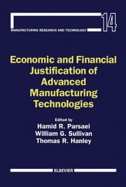 Economic and Financial Justification of Advanced Manufacturing Technologies ebook by Parsaei, Hamid R.