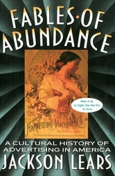 Fables Of Abundance - A Cultural History Of Advertising In America ebook by Jackson Lears
