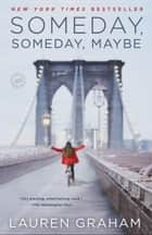 Someday, Someday, Maybe ebook by Lauren Graham