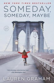 Someday, Someday, Maybe - A Novel ebook by Lauren Graham