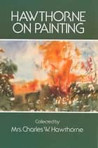 Hawthorne on Painting ebook by Charles W. Hawthorne