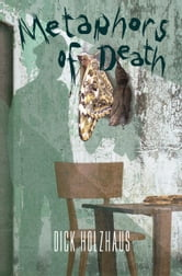 Metaphors of Death ebook by Dick Holzhaus