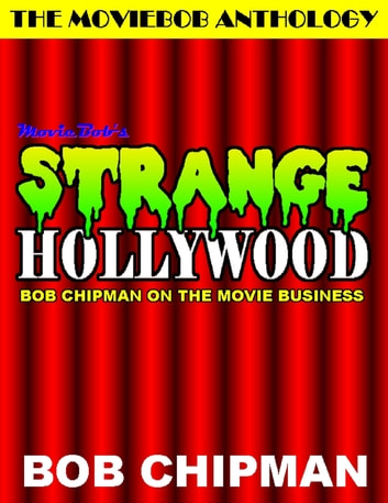 Moviebob's Strange Hollywood: Bob Chipman On the Movie Business ebook by Bob Chipman