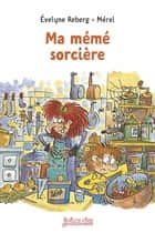 Ma mémé sorcière ebook by Évelyne Reberg, Mérel
