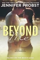 Beyond Me - Sex on the Beach 電子書籍 by Jennifer Probst