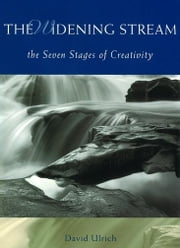 The Widening Stream: The Seven Stages Of Creativity ebook by David Ulrich