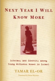Next Year I Will Know More - Literacy and Identity among Young Orthodox Women in Israel ebook by Tamar El-Or,Haim Watzman