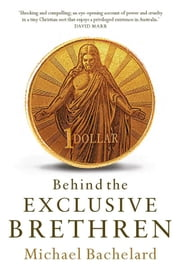 Behind the Exclusive Brethren ebook by Michael Bachelard