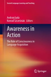Awareness in Action - The Role of Consciousness in Language Acquisition ebook by Andrzej Łyda,Konrad Szcześniak