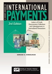 Short Course in International Payments, 3rd: Letters of Credit, Documentary Collections and Cyber Payments in International Transactions ebook by Hinkelman, Edward G.