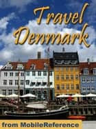Travel Denmark: Guide, Maps, And Phrasebook. Includes: Copenhagen, Odense, Aarhus, Aalborg And More (Mobi Travel) ebook by MobileReference