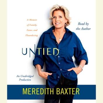 Untied - A Memoir of Family, Fame, and Floundering audiobook by Meredith Baxter