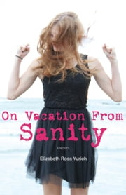 On Vacation From Sanity ebook by Elizabeth Ross Yurich