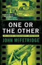 One or the Other - An Eddie Dougherty Mystery ebook by John McFetridge