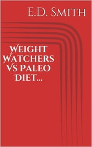 Weight Watchers Vs Paleo Diet... ebook by E. D. Smith