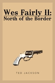 Wes Fairly II: North of the Border ebook by Ted Jackson