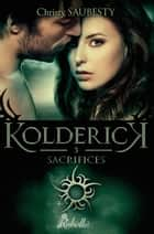 Kolderick 3 - Sacrifices ebook by Christy Saubesty