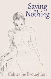 Saying Nothing ebook by Catherine Broughton