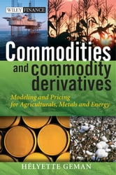 Commodities and Commodity Derivatives - Modeling and Pricing for Agriculturals, Metals and Energy ebook by Helyette Geman