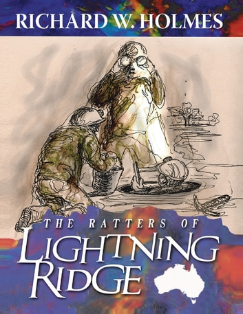 The Ratters of Lightning Ridge ebook by Richard W. Holmes