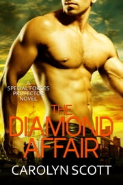 The Diamond Affair - A Special Forces Protector Novel ebook by Carolyn Scott