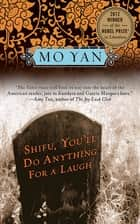Shifu, You'll Do Anything for a Laugh - A Novel ebook by Mo Yan, Howard Goldblatt
