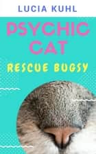 Rescue Bugsy - Psychic Cat Paranormal Cozy Mystery Novelette, #1 ebook by Lucia Kuhl