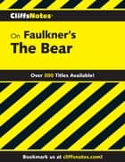 CliffsNotes on Faulkner's The Bear ebook by James L. Roberts