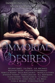 Immortal Desires ebook by Melanie James, Lia Davis, A K Michaels,...