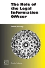 The Role of the Legal Information officer ebook by Harvey, Trevor