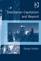 Totalitarian Capitalism and Beyond ebook by Professor George Liodakis