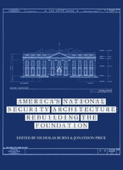 America's National Security Architecture - Rebuilding the Foundation ebook by Nicholas Burns, Zoë Baird, Robert Blackwill,...