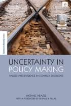 Uncertainty in Policy Making - Values and Evidence in Complex Decisions ebook by Michael Heazle