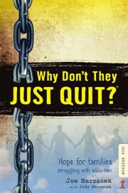 Why Don't They Just Quit? Hope for Families Struggling with Addiction ebook by Joe Herzanek