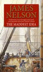 The Maddest Idea ebook by James Nelson