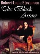 The Black Arrow: A Tale Of The Two Roses (Mobi Classics) ebook by Robert Louis Stevenson